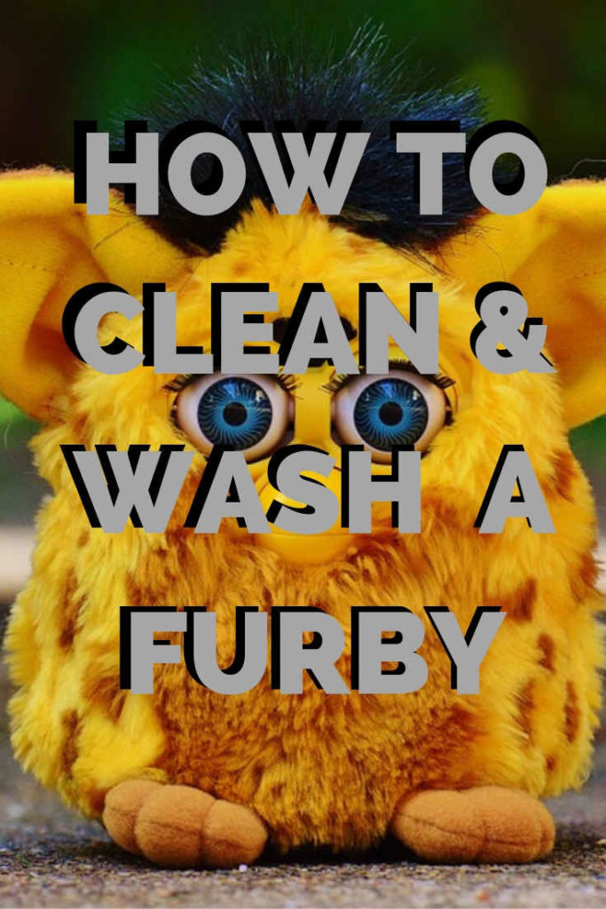 How To Wash and Clean A Furby – The Ultimate Guide
